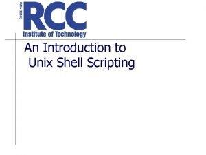 An Introduction to Unix Shell Scripting UNIX Shells