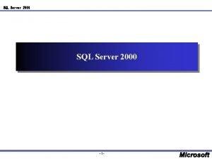 SQL Server 2000 1 SQL Server 2000 1