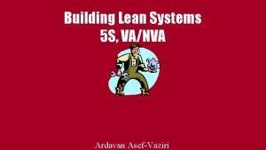Building Lean Systems 5 S VANVA Ardavan AsefVaziri