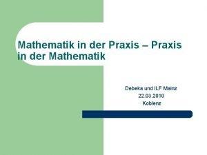 Mathematik in der Praxis Praxis in der Mathematik