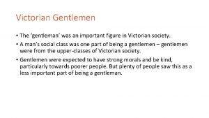 Victorian Gentlemen The gentleman was an important figure
