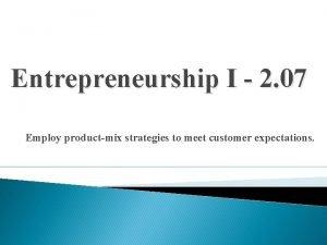 Entrepreneurship I 2 07 Employ productmix strategies to