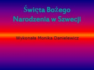 wita Boego Narodzenia w Szwecji Wykonaa Monika Danielewicz