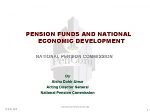 PENSION FUNDS AND NATIONAL ECONOMIC DEVELOPMENT NATIONAL PENSION