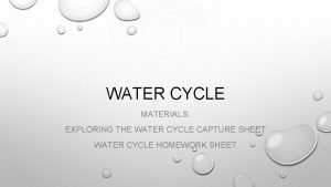 WATER CYCLE MATERIALS EXPLORING THE WATER CYCLE CAPTURE