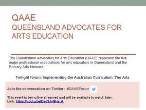 QAAE QUEENSLAND ADVOCATES FOR ARTS EDUCATION The Queensland