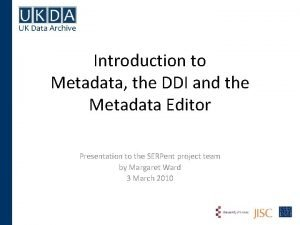 Introduction to Metadata the DDI and the Metadata