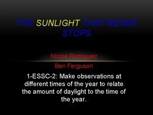 THE SUNLIGHT THAT NEVER STOPS Nicole Rodriguez Ben