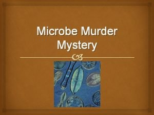 Microbe Murder Mystery Microbes in the Environment Microbes