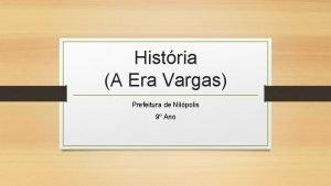 Histria A Era Vargas Prefeitura de Nilpolis 9