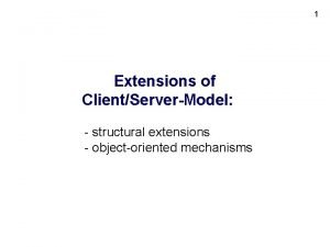 1 Extensions of ClientServerModel structural extensions objectoriented mechanisms