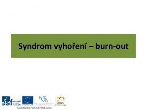 Syndrom vyhoen burnout Syndrom vyhoen soubor typickch pznak