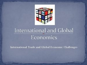 International and Global Economics International Trade and Global