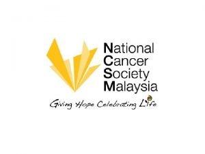 National Cancer Society Malaysia Persatuan Kebangsaan Kanser Malaysia
