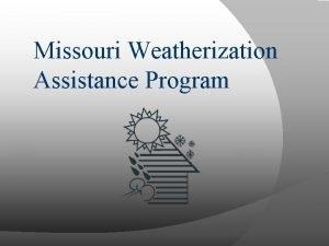 Missouri Weatherization Assistance Program Missouri Weatherization Program Mission