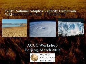 WRIs National Adaptive Capacity Framework WRI ACCC Workshop