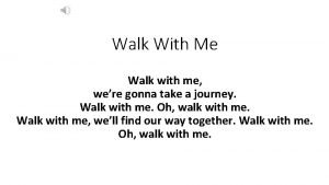 Walk With Me Walk with me were gonna