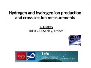 Hydrogen and hydrogen ion production and cross section