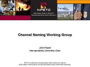 Channel Naming Working Group John Powell Interoperability Committee