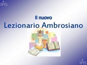 Il nuovo Lezionario Ambrosiano 1 Cosa si intende