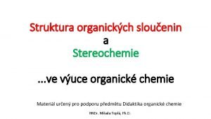 Struktura organickch slouenin a Stereochemie ve vuce organick