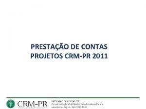 PRESTAO DE CONTAS PROJETOS CRMPR 2011 PRESTAO DE