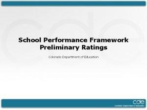 School Performance Framework Preliminary Ratings Colorado Department of