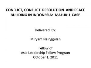 CONFLICT CONFLICT RESOLUTION AND PEACE BUILDING IN INDONESIA