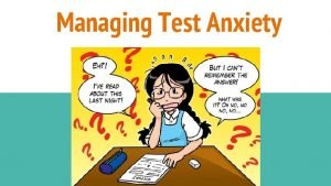Managing Test Anxiety Learning Objectives Recognize thoughts and
