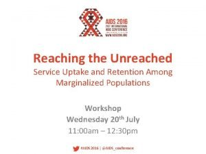 Reaching the Unreached Service Uptake and Retention Among