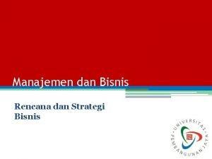 Manajemen dan Bisnis Rencana dan Strategi Bisnis Objective