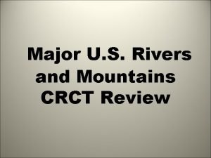 Major U S Rivers and Mountains CRCT Review