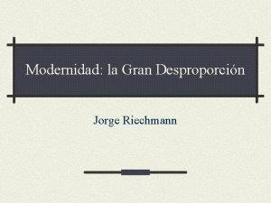 Modernidad la Gran Desproporcin Jorge Riechmann La Gran