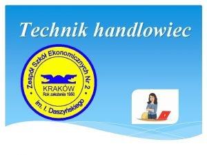 Technik handlowiec Technik handlowiec Nauczane jzyki obce Przedmiot