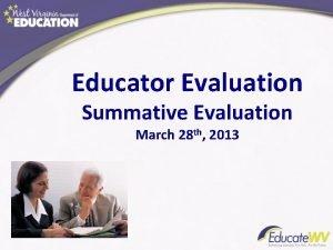 Educator Evaluation Summative Evaluation March 28 th 2013