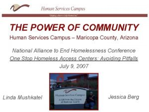 THE POWER OF COMMUNITY Human Services Campus Maricopa