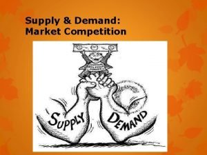 Supply Demand Market Competition Demand the desire ability