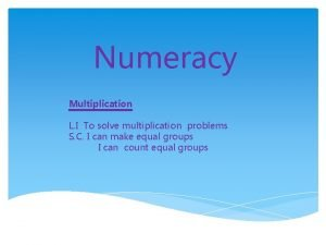 Numeracy Multiplication L I To solve multiplication problems