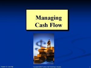 Managing Cash Flow Chapter 12 Cash Mgt Copyright
