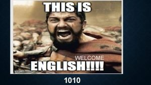 WELCOME 1010 DAY 1 SLCC ENGLISH 1010 IntroductionWelcome