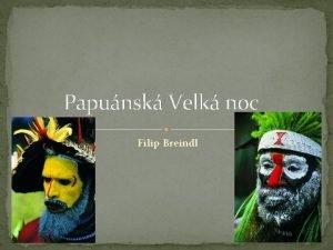 Papunsk Velk noc Filip Breindl Papua Nov Guinea