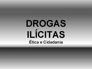 DROGAS ILCITAS tica e Cidadania H TEMPOS Legio