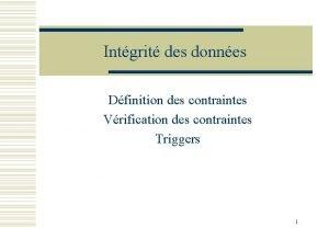 Intgrit des donnes Dfinition des contraintes Vrification des