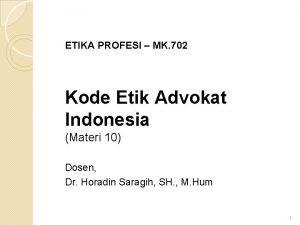 ETIKA PROFESI MK 702 Kode Etik Advokat Indonesia