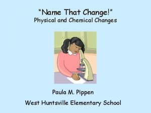 Name That Change Physical and Chemical Changes Paula