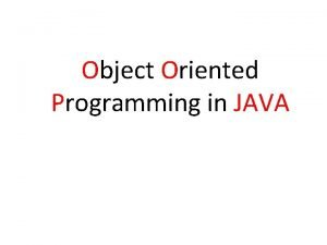 Object Oriented Programming in JAVA Introduction Welcome to