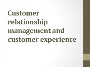 Customer relationship management and customer experience Saat ini