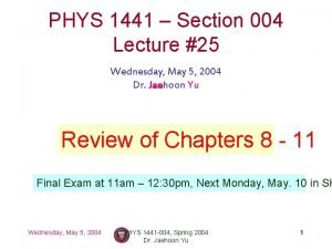 PHYS 1441 Section 004 Lecture 25 Wednesday May