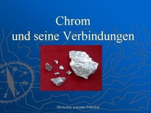 Chrom und seine Verbindungen Chrmchen und seine Shnchen