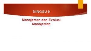 MINGGU 9 Manajemen dan Evolusi Manajemen A Pendahuluan